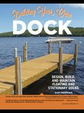 Building Your Own Dock: Design, Build, and Maintain Floating and Stationary Docks