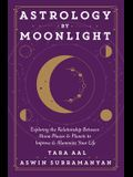 Astrology by Moonlight: Exploring the Relationship Between Moon Phases & Planets to Improve & Illuminate Your Life