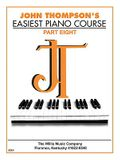 John Thompson's Easiest Piano Course - Part 8 - Book Only: Part 8 - Book Only
