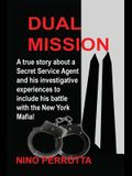 Dual Mission: A true story about a Secret Service Agent and his investigative experiences to include his battle with the New York Mafia!