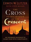 The Cross in the Shadow of the Crescent: An Informed Response to Islam's War with Christianity