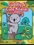 Cuddly & Cute Koalas Coloring Book