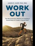 Work Out: The Revolutionary Method of Creating a Sound Body to Create a Sound Mind