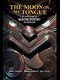 The Moon on my Tongue: an anthology of Māori poetry in English