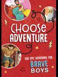 Choose Adventure: 180 Epic Devotions for Brave Boys