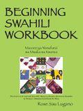 Beginning Swahili Workbook: Mazoezi YA Wanafunzi Wa Mwaka Wa Kwanza
