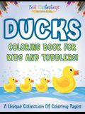 Ducks Coloring Book For Kids And Toddlers! A Unique Collection Of Coloring Pages