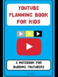 YouTube Planning Book for Kids: a notebook for budding YouTubers.