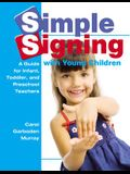 Simple Signing with Young Children: A Guide for Infant, Toddler, and Preschool Teachers