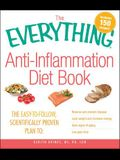 The Everything Anti-Inflammation Diet Book: The Easy-To-Follow, Scientifically-Proven Plan to Reverse and Prevent Disease Lose Weight and Increase Ene