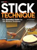 Stick Technique: The Essential Guide for the Modern Drummer