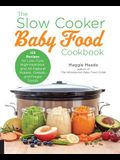 The Slow Cooker Baby Food Cookbook: 125 Recipes for Low-Fuss, High-Nutrition, All-Natural, and Way Better Than Store-Bought Purees, Cereals, and Finge