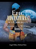 Epic Adventures of a Cableguy: Seasons of the Witches Book 1
