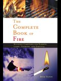 Complete Book of Fire: Building Campfires for Warmth, Light, Cooking, and Survival
