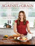 Against All Grain: Delectable Paleo Recipes to Eat Well & Feel Great: More Than 150 Gluten-Free, Grain-Free, and Dairy-Free Recipes for D