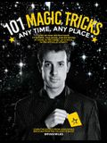 101 Magic Tricks: Any Time. Any Place. - Step by Step Instructions to Engage, Challenge, and Entertain at Home, in the Street, at School