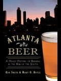 Atlanta Beer: A Heady History of Brewing in the Hub of the South