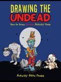 Drawing the Undead: How to Draw Zombies Activity Book