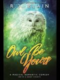 Owl Be Yours: A Magical Romantic Comedy (with a body count)