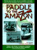 Paddle to the Amazon: The True Story of a Father and Son's Incredible 12,181-Mile Canoe Trip from Winnipeg to the Mouth of the Amazon River