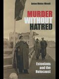 Murder Without Hatred: Estonians and the Holocaust