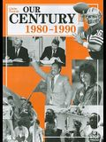 Our Century: 1980-1990