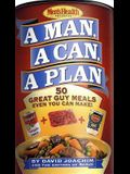 A Man, a Can, a Plan: 50 Great Guy Meals Even You Can Make!: A Cookbook