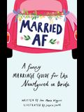 Married AF: A Funny Marriage Guide for the Newlywed or Bride