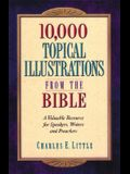 10,000 Topical Illustrations from the Bible: A Valuable Resource for Speakers, Writers and Preachers
