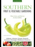Southern Fruit & Vegetable Gardening: Plant, Grow, and Harvest the Best Edibles