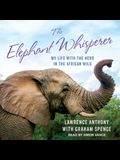 The Elephant Whisperer Lib/E: My Life with the Herd in the African Wild