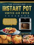 The Effortless Instant Pot Vortex Air Fryer Cookbook: Effortless Delicious and Healthy Air Fryer Recipes for Beginners and Advanced Users