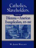 Catholics, Slaveholders, and the Dilemma of American Evangelicalism, 1835-1860