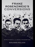 Franz Rosenzweig's Conversions: World Denial and World Redemption