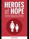 Heroes of Hope: Intimate Conversations with Six Abolitionists and the Sex Trafficking Survivors They Serve