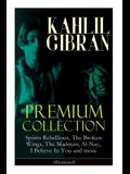 KAHLIL GIBRAN Premium Collection: Spirits Rebellious, The Broken Wings, The Madman, Al-Nay, I Believe In You and more (Illustrated): Inspirational Boo