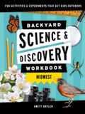 Backyard Science & Discovery Workbook: Midwest: Fun Activities & Experiments That Get Kids Outdoors