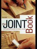 The Joint Book: The Complete Guide to Wood Joinery