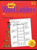 Daily Word Ladders, Grades K-1: 80+ Word Study Activities That Target Key Phonics Skills to Boost Young Learners' Reading, Writing & Spelling Confiden