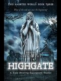 This Haunted World Book Three: Highgate: A Truly Haunting Supernatural Thriller