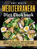 Mediterranean Diet Cookbook: Easy and Delicious Mediterranean Diet Recipes for Healthy Living and Eating Well Every Day