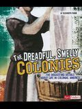 The Dreadful, Smelly Colonies: The Disgusting Details About Life in Colonial America (Disgusting History)