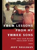 Four Lessons From My Three Sons: How You Can Raise A Resilient Kid