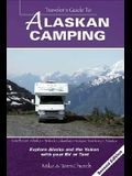 Traveler's Guide to Alaskan Camping: Explore Alaska and the Yukon with Your RV or Tent