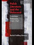Polish Literature and the Holocaust: Eyewitness Testimonies, 1942-1947