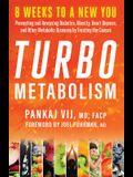 Turbo Metabolism: 8 Weeks to a New You: Preventing and Reversing Diabetes, Obesity, Heart Disease, and Other Metabolic Diseases by Treat