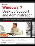 Windows 7 Desktop Support and Administration: Real World Skills for MCITP Certification and Beyond [With CDROM]