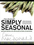 Claire MacDonald's Simply Seasonal: Delicious Recipes for Year-Round Informal Entertaining