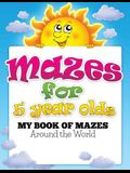 Mazes for 5 Year Olds (My Book of Mazes: Around the World)
