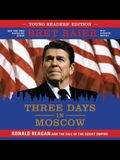 Three Days in Moscow, Young Readers' Edition: Ronald Reagan and the Fall of the Soviet Empire